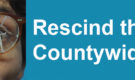 Get Out! Rescind the Countywide Vision